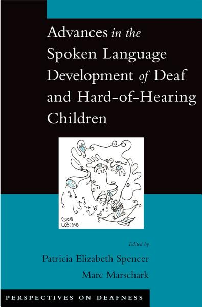 Advances in the Spoken-Language Development of Deaf and Hard-of-Hearing Children Pdf Book
