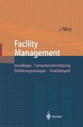 Facility Management: Grundlagen, Computerunterstützung, Einführungsstrategie, Praxisbeispiel