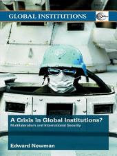 A Crisis of Global Institutions?: Multilateralism and International Security