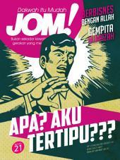 Isu 21 - Majalah Jom!: Apa? Aku Tertipu???
