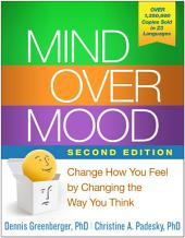 Mind Over Mood, Second Edition: Change How You Feel by Changing the Way You Think, Edition 2