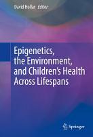 Epigenetics  the Environment  and Children   s Health Across Lifespans PDF