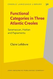 Functional Categories in Three Atlantic Creoles: Saramaccan, Haitian and Papiamentu