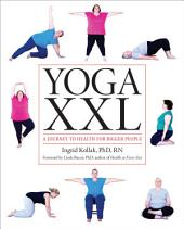 Yoga XXL: A Journey to Health for Bigger People