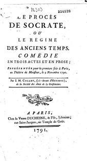 Le Procès de Socrate ou le Régime des anciens temps, comédie en trois actes et en prose, représentée pour la première fois à Paris, au théâtre de Monsieur, le 9 novembre 1790 par J.-M. Collot, ci-devant d'Herbois