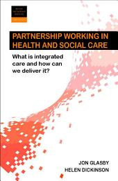 Partnership working 2e: What is integrated care and how can we deliver it?, Edition 2