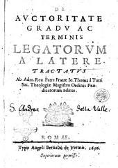 De auctoritate gradu ac terminis legatorum a latere tractatus ab adm. reu. patre fratre Io. Thoma à Turri ... æditus