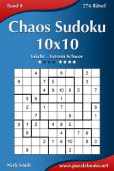 Chaos Sudoku 10x10   Leicht bis Extrem Schwer   Band 8   276 R  tsel PDF