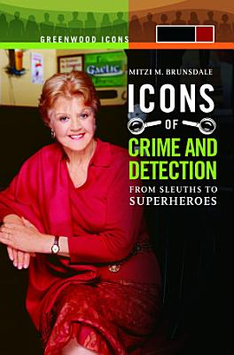 Icons of Mystery and Crime Detection  From Sleuths to Superheroes  2 volumes  PDF
