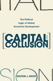 Capital and Collusion: The Political Logic of Global Economic Development