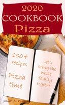2020 Cookbook PIZZA 100+ RECIPES