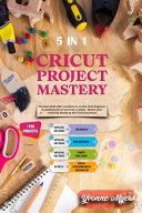 Cricut Project Mastery: The Best 2020-2021 Creations to Evolve from Beginner to Professional in Less Than 2 Weeks. Renew Your Creativity Thank
