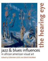 The Hearing Eye: Jazz & Blues Influences in African American Visual Art