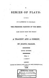 A Series of Plays in which it is Attempted to Delineate the Stronger Passions of the Mind: Each Passion Being the Subject of a Tragedy and a Comedy: Volume 1