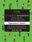 Student Internship Success Workbook  Supervisor s Guide  Book
