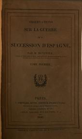 Observations sur la Guerre de la Succession d'Espagne: Volume1