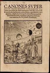 Sebastiani Münsteri Canones super novum instrumentum luminarium: docentes quo pacto per illud inveniantur Solis et lunae medii et veri motus, lunationes, coniunctiones, oppositiones ...
