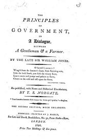 The Principles of Government, in a dialogue between a scholar and a peasant. Written by a Member of the Society for constitutional information Sir W. J.