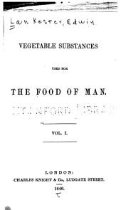 Vegetable substances used for the food of man