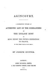Agincourt: A Contribution Towards an Authentic List of the Commanders of the English Host in King Henry the Fifth's Expedition to France, in the Third Year of His Reign
