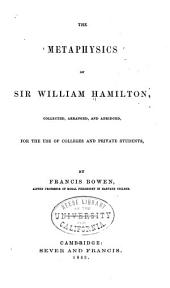 The Metaphysics of Sir William Hamilton: Collected, Arranged, and Abridged, for the Use of Colleges and Private Students