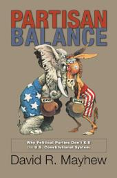 Partisan Balance: Why Political Parties Don't Kill the U.S. Constitutional System