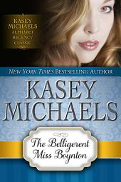 The Belligerent Miss Boynton (Alphabet Regency Romance)