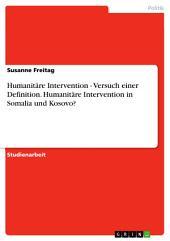 Humanitäre Intervention - Versuch einer Definition. Humanitäre Intervention in Somalia und Kosovo?