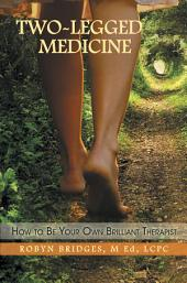 Two-Legged Medicine: How to Be Your Own Brilliant Therapist