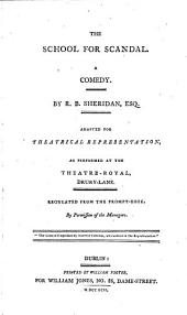 The School for Scandal: A Comedy. By R. B. Sheridan, Esq. Adapted for Theatrical Representation, as Performed at the Theatre-Royal, Drury-Lane. Regulated from the Prompt-book, by Permission of the Managers