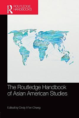 The Routledge Handbook of Asian American Studies