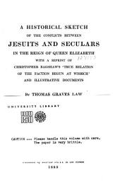 A Historical Sketch of the Conflicts Between Jesuits and Seculars in the Reign of Queen Elizabeth: With a Reprint of Christopher Bagshaw's ʻTrue Relation of the Faction Begun at Wisbich'; and Illustrative Documents