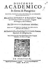 Discorso academico in forma di panegirico fatto, e recitato in publica academia degl'Insensati. Alla presenza dell'illustriss.mo ... cardinale Beuilacqua ... dal Distratto Accademico Insensato. Nella morte dell'illustriss. ... Ascanio marchese della Corgna, all'illustriss. ... Fuluio della Corgna ...