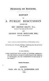Christianity and secularism. Report of a public discussion between B. Grant and G.J. Holyoake