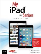 My iPad for Seniors (Covers iOS 9 for iPad Pro, all models of iPad Air and iPad mini, iPad 3rd/4th generation, and iPad 2): Edition 3