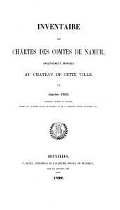 Inventaire des chartes des comtes de Namur: anciennement déposées au chateau de cette ville