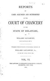 Reports of Cases Adjudged and Determined in the Court of Chancery, of the State of Delaware: Volume 6