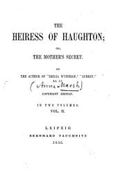The Heiress of Haughton Or the Mother's Secret: In 2 Vols, Volume 2