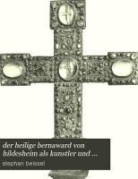 der heilige bernaward von hildesheim als kunstler und forderer der deutschen kunst  PDF