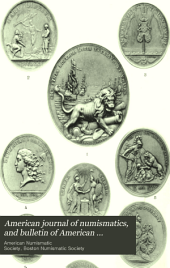 American Journal of Numismatics, and Bulletin of American Numismatic and Archæological Societies: Volumes 22-24