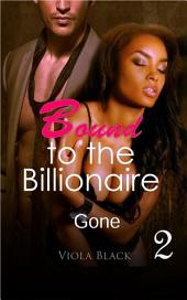 Bound to the Billionaire 2 (BWWM Interracial Romance Short Stories): Gone
