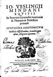 Io. Veslingii Mindani equitis ... Syntagma anatomicum publicis dissectionibus, in auditorum usum, diligenter aptatum