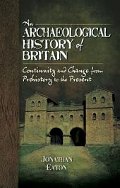 An Archaeological History of Britain: Continuity and Change from Prehistory to the Present