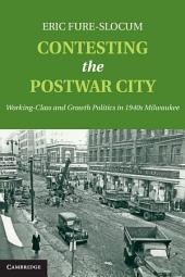 Contesting the Postwar City: Working-Class and Growth Politics in 1940s Milwaukee