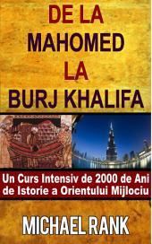 De La Mahomed La Burj Khalifa: Un Curs Intensiv De 2000 De Ani De Istorie A Orientului Mijlociu
