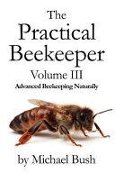 The Practical Beekeeper Volume III