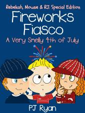 Fireworks Fiasco: A Very Smelly Fourth of July (Rebekah, Mouse & RJ: Special Edition)