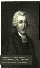 Some Account of the Reverend Thomas Robinson, M.A.: Late Vicar of St. Mary's, Leicester, and Sometime Fellow of Trinity College, Cambridge : with a Selection of Original Letters