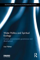 Water Politics and Spiritual Ecology: Custom, environmental governance and development