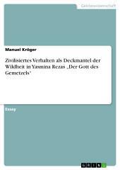"""Zivilisiertes Verhalten als Deckmantel der Wildheit in Yasmina Rezas """"Der Gott des Gemetzels"""""""